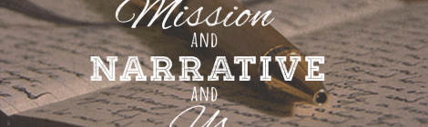 Mission, Narrative & Us
